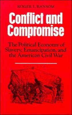 Conflict and Compromise: The Political Economy of Slavery, Emancipation and the American Civil War (Paperback)