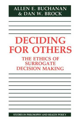 Deciding for Others: The Ethics of Surrogate Decision Making - Studies in Philosophy and Health Policy (Paperback)