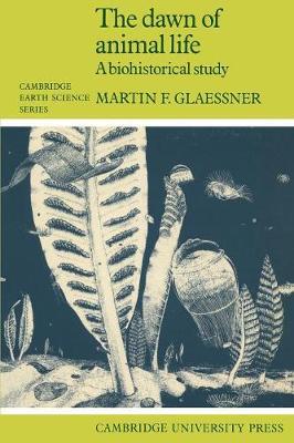 Cambridge Earth Science Series: The Dawn of Animal Life: A Biohistorical Study (Paperback)