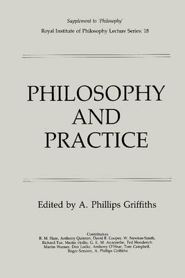 Royal Institute of Philosophy Supplements: Philosophy and Practice Series Number 18 (Paperback)