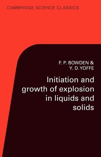 Initiation and Growth of Explosion in Liquids and Solids - Cambridge Science Classics (Paperback)