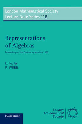 Representations of Algebras: Proceedings of the Durham Symposium 1985 - London Mathematical Society Lecture Note Series 116 (Paperback)