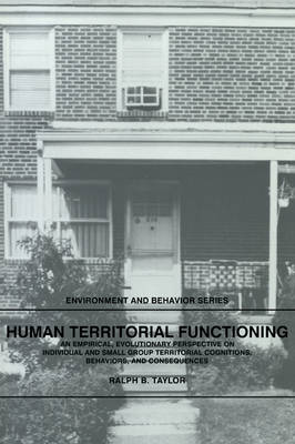 Human Territorial Functioning: An Empirical, Evolutionary Perspective on Individual and Small Group Territorial Cognitions, Behaviors, and Consequences - Environment and Behavior (Paperback)
