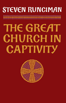 The Great Church in Captivity: A Study of the Patriarchate of Constantinople from the Eve of the Turkish Conquest to the Greek War of Independence (Paperback)