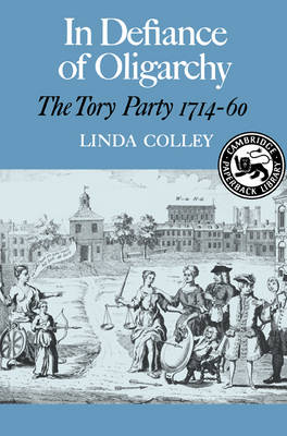 In Defiance of Oligarchy: The Tory Party 1714-60 (Paperback)