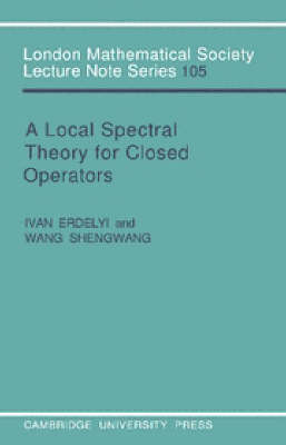 London Mathematical Society Lecture Note Series: A Local Spectral Theory for Closed Operators Series Number 105 (Paperback)
