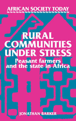 Rural Communities under Stress: Peasant Farmers and the State in Africa - African Society Today (Paperback)