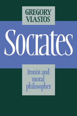 Socrates: Ironist and Moral Philosopher (Paperback)