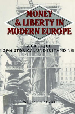 Money and Liberty in Modern Europe: A Critique of Historical Understanding (Paperback)