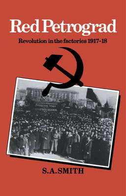 Red Petrograd: Revolution in the Factories, 1917-1918 - Cambridge Russian, Soviet and Post-Soviet Studies 39 (Paperback)