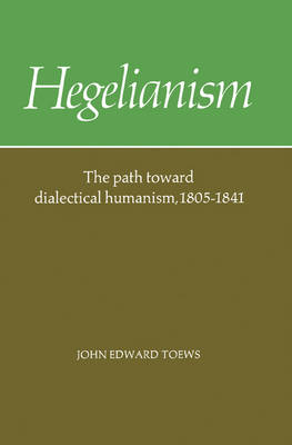 Hegelianism: The Path Toward Dialectical Humanism, 1805-1841 (Paperback)