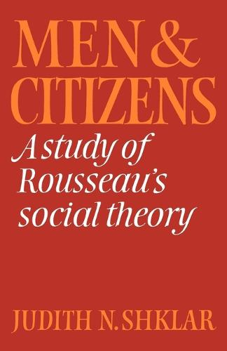 Men and Citizens: A Study of Rousseau's Social Theory - Cambridge Studies in the History and Theory of Politics (Paperback)