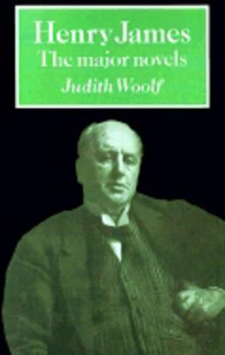 Henry James: The Major Novels - British and Irish Authors (Paperback)