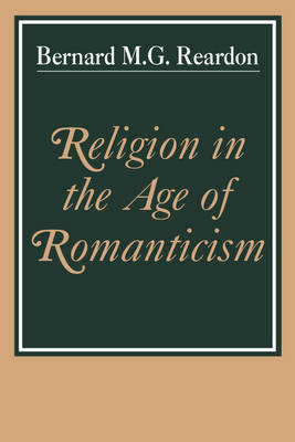Religion in the Age of Romanticism: Studies in Early Nineteenth-Century Thought (Paperback)
