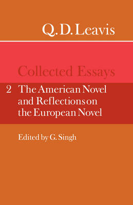 Q. D. Leavis: Collected Essays: Volume 2, The American Novel and Reflections on the European Novel (Paperback)