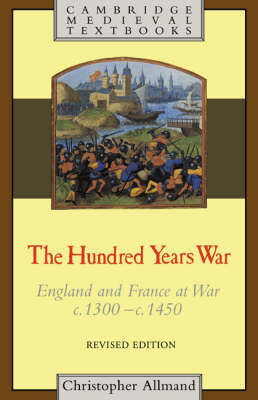The Hundred Years War: England and France at War c.1300-c.1450 - Cambridge Medieval Textbooks (Paperback)