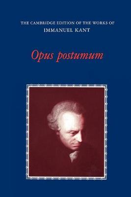 Opus Postumum - The Cambridge Edition of the Works of Immanuel Kant (Paperback)