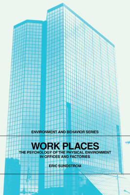 Work Places: The Psychology of the Physical Environment in Offices and Factories - Environment and Behavior (Paperback)