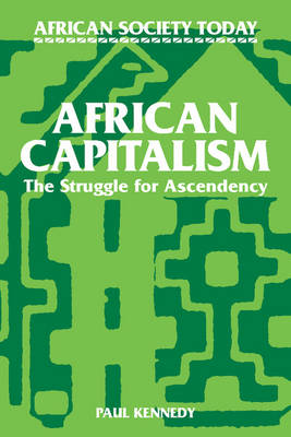 African Society Today: African Capitalism: The Struggle for Ascendency (Paperback)