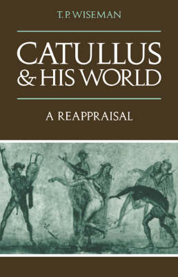 Catullus and his World: A Reappraisal (Paperback)