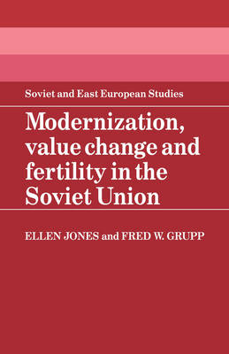 Modernization, Value Change and Fertility in the Soviet Union - Cambridge Russian, Soviet and Post-Soviet Studies 52 (Hardback)