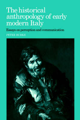 The Historical Anthropology of Early Modern Italy: Essays on Perception and Communication (Hardback)