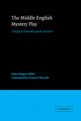 The Middle English Mystery Play: A Study in Dramatic Speech and Form (Hardback)