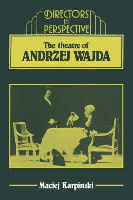 Directors in Perspective: The Theater of Andrzej Wajda (Hardback)