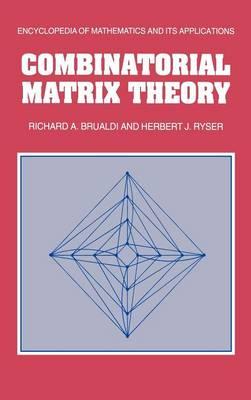 Encyclopedia of Mathematics and its Applications: Combinatorial Matrix Theory Series Number 39 (Hardback)