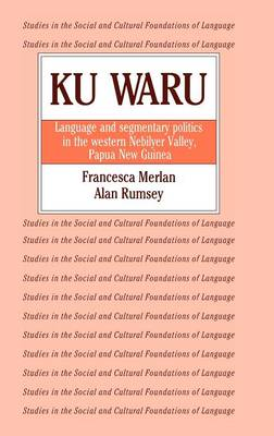 Studies in the Social and Cultural Foundations of Language: Ku Waru: Language and Segmentary Politics in the Western Nebilyer Valley, Papua New Guinea Series Number 10 (Hardback)