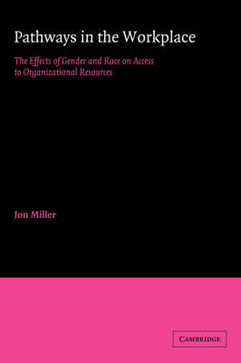 Pathways in the Workplace: The Effects of Gender and Race on Access to Organizational Resources - American Sociological Association Rose Monographs (Hardback)