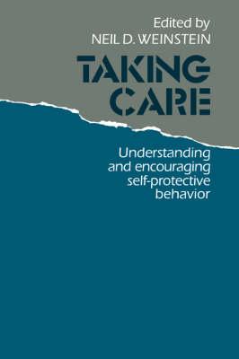 Taking Care: Understanding and Encouraging Self-Protective Behavior (Hardback)