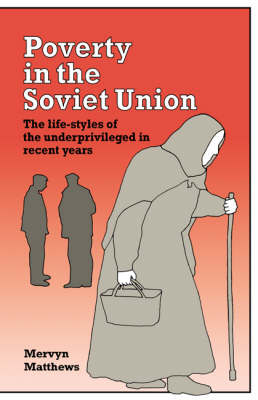Poverty in the Soviet Union: The Life-styles of the Underprivileged in Recent Years (Hardback)