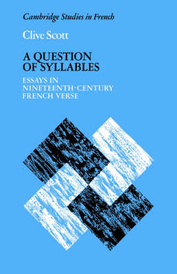 A Question of Syllables: Essays in Nineteenth-Century French Verse - Cambridge Studies in French 14 (Hardback)