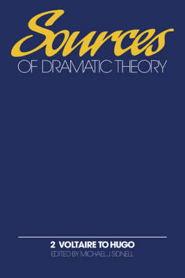 Sources of Dramatic Theory: Volume 2, Voltaire to Hugo - Sources of Dramatic Theory (Hardback)