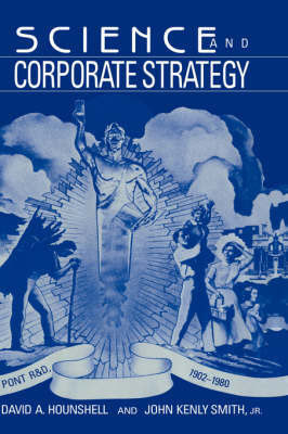 Science and Corporate Strategy: Du Pont R and D, 1902-1980 - Studies in Economic History and Policy: USA in the Twentieth Century (Hardback)