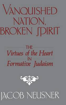 Vanquished Nation, Broken Spirit: The Virtues of the Heart in Formative Judaism (Hardback)
