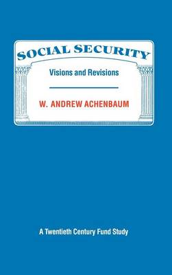 Social Security: Visions and Revisions: A Twentieth Century Fund Study (Hardback)