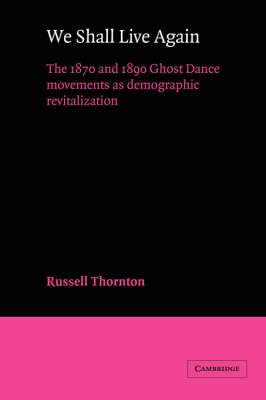 We Shall Live Again: The 1870 and 1890 Ghost Dance Movements as Demographic Revitalization - American Sociological Association Rose Monographs (Hardback)
