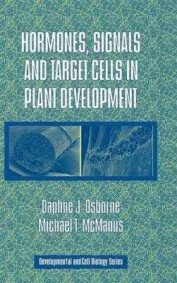 Developmental and Cell Biology Series: Hormones, Signals and Target Cells in Plant Development Series Number 41 (Hardback)