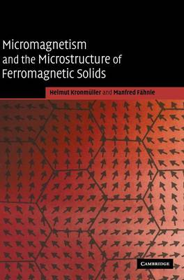 Micromagnetism and the Microstructure of Ferromagnetic Solids (Hardback)