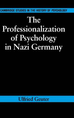 Cambridge Studies in the History of Psychology: The Professionalization of Psychology in Nazi Germany (Hardback)