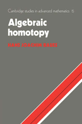 Cambridge Studies in Advanced Mathematics: Algebraic Homotopy Series Number 15 (Hardback)