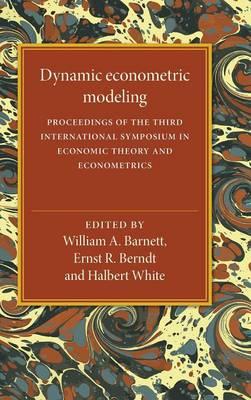 Dynamic Econometric Modeling: Proceedings of the Third International Symposium in Economic Theory and Econometrics - International Symposia in Economic Theory and Econometrics 3 (Hardback)