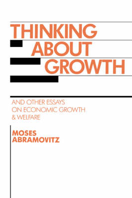 Thinking about Growth: And Other Essays on Economic Growth and Welfare - Studies in Economic History and Policy: USA in the Twentieth Century (Hardback)