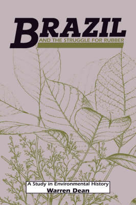 Brazil and the Struggle for Rubber: A Study in Environmental History - Studies in Environment and History (Hardback)