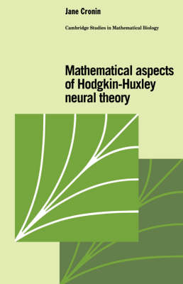 Cambridge Studies in Mathematical Biology: Mathematical Aspects of Hodgkin-Huxley Neural Theory Series Number 7 (Hardback)