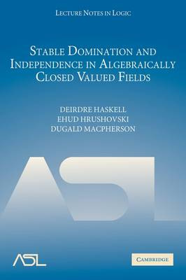 Stable Domination and Independence in Algebraically Closed Valued Fields - Lecture Notes in Logic 30 (Paperback)