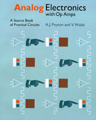 Electronics Texts for Engineers and Scientists: Analog Electronics with Op-amps: A Source Book of Practical Circuits (Paperback)