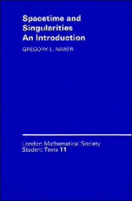 London Mathematical Society Student Texts: Spacetime and Singularities: An Introduction Series Number 11 (Paperback)